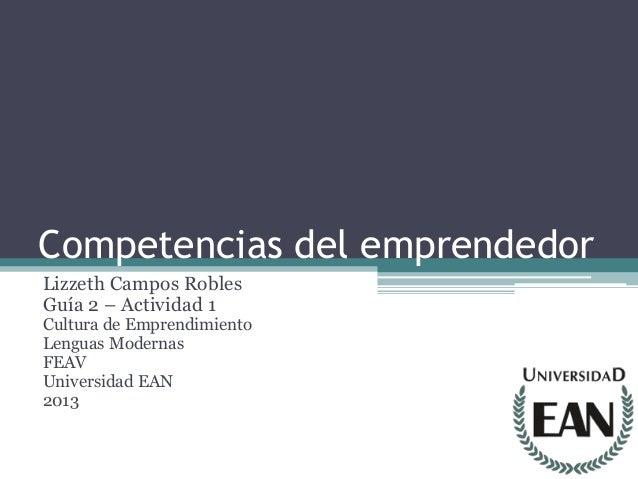 Competencias del emprendedorLizzeth Campos RoblesGuía 2 – Actividad 1Cultura de EmprendimientoLenguas ModernasFEAVUniversi...