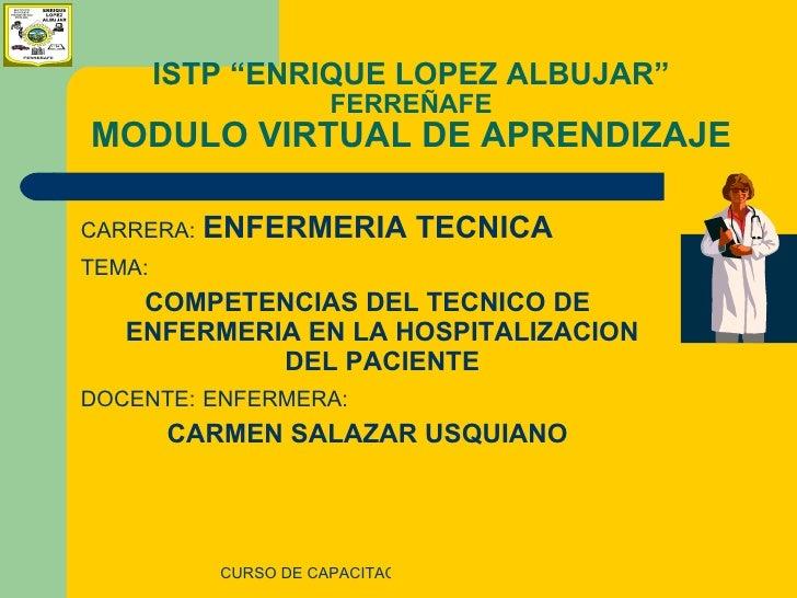 """ISTP """"ENRIQUE LOPEZ ALBUJAR""""   FERREÑAFE MODULO VIRTUAL DE APRENDIZAJE <ul><li>CARRERA:   ENFERMERIA TECNICA </li></ul><ul..."""
