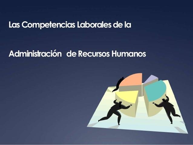 Las Competencias Laborales de laAdministración de Recursos Humanos