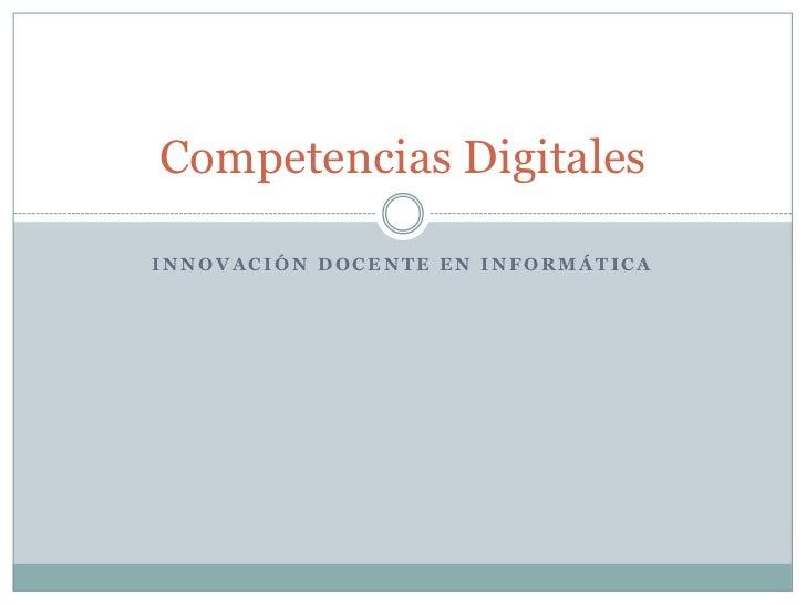 Innovación docente en Informática<br />Competencias Digitales<br />
