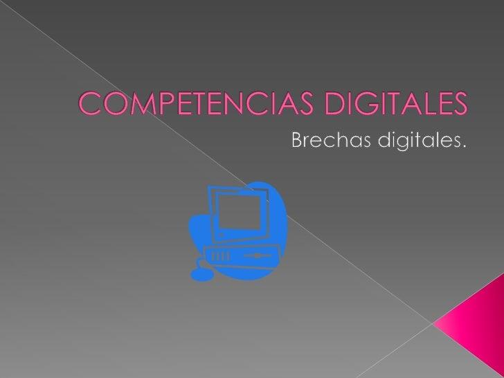 COMPETENCIAS DIGITALES<br />Brechas digitales.<br />
