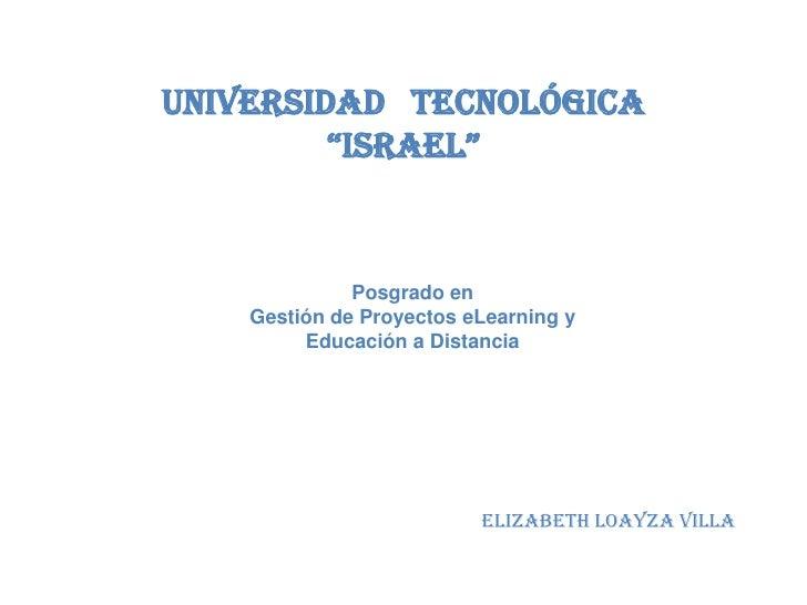 """Universidad tecnológica          """"Israel""""                 Posgrado en     Gestión de Proyectos eLearning y          Educac..."""