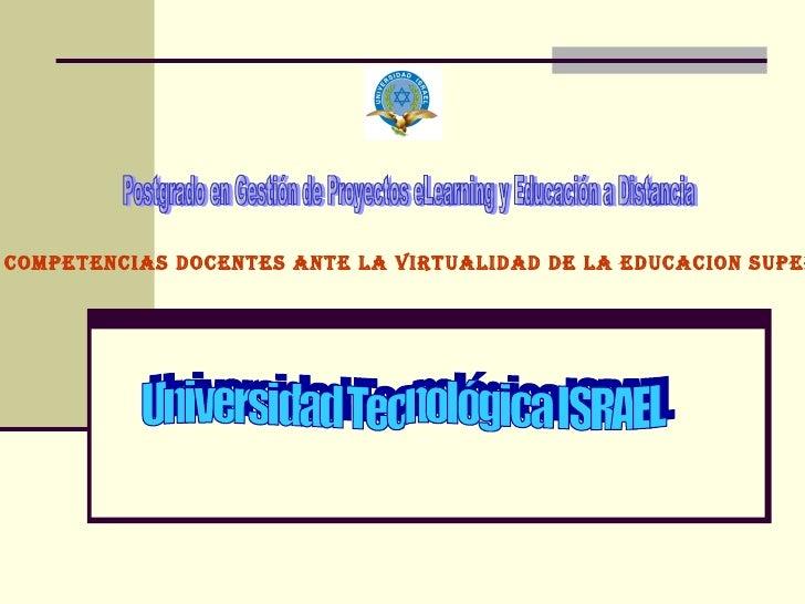Postgrado en Gestión de Proyectos eLearning y Educación a Distancia Universidad Tecnológica ISRAEL COMPETENCIAS DOCENTES A...