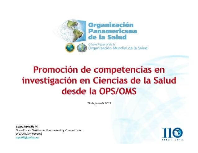 Isaías Montilla M. Consultor en Gestión del Conocimiento y Comunicación OPS/OMS en Panamá montilli@paho.org 29 de junio de...