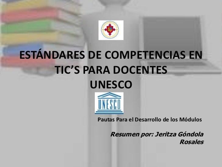 ESTÁNDARES DE COMPETENCIAS EN     TIC'S PARA DOCENTES            UNESCO            Pautas Para el Desarrollo de los Módulo...