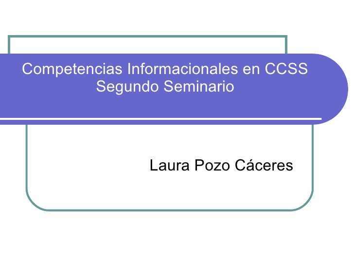 Competencias Informacionales en CCSS Segundo Seminario Laura Pozo Cáceres