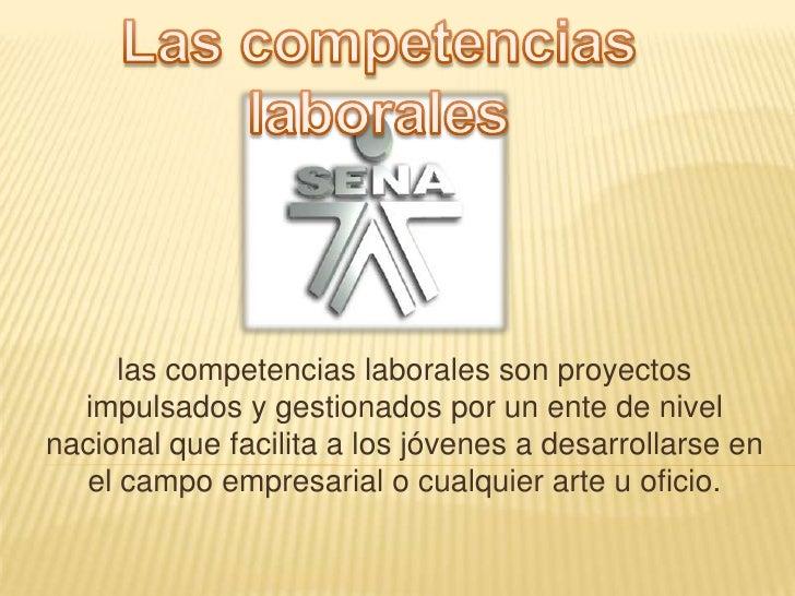 Las competencias laborales<br />las competencias laborales son proyectos impulsados y gestionados por un ente de nivel nac...