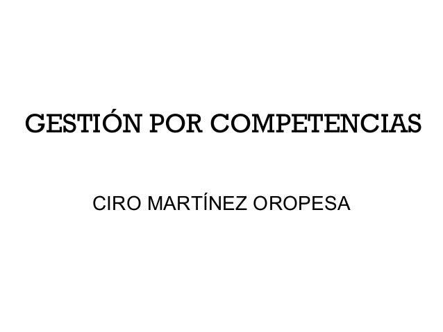 GESTIÓN POR COMPETENCIAS CIRO MARTÍNEZ OROPESA