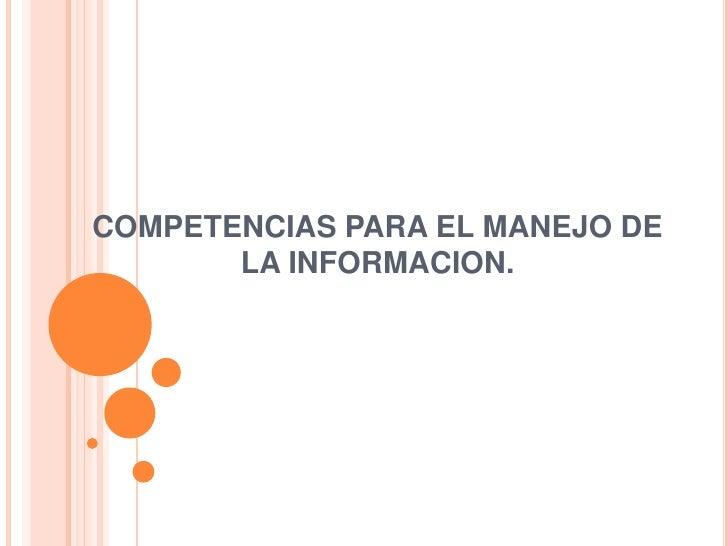 COMPETENCIAS PARA EL MANEJO DE LA INFORMACION.<br />