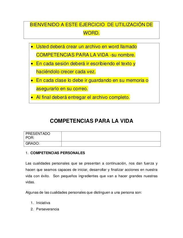 BIENVENIDO A ESTE EJERCICIO DE UTILIZACIÓN DE WORD. Usted deberá crear un archivo en word llamado COMPETENCIAS PARA LA VID...