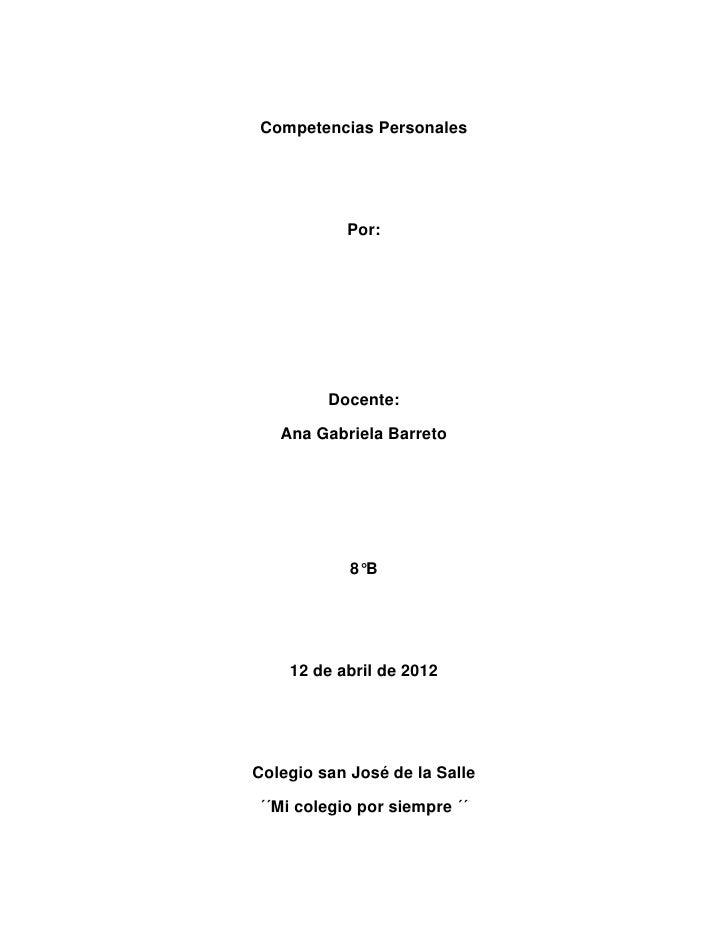 Competencias Personales           Por:         Docente:   Ana Gabriela Barreto            8°B    12 de abril de 2012Colegi...