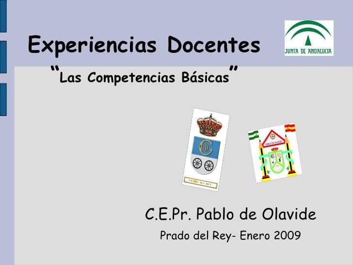 """Experiencias Docentes """" Las Competencias Básicas """" C.E.Pr. Pablo de Olavide Prado del Rey- Enero 2009"""