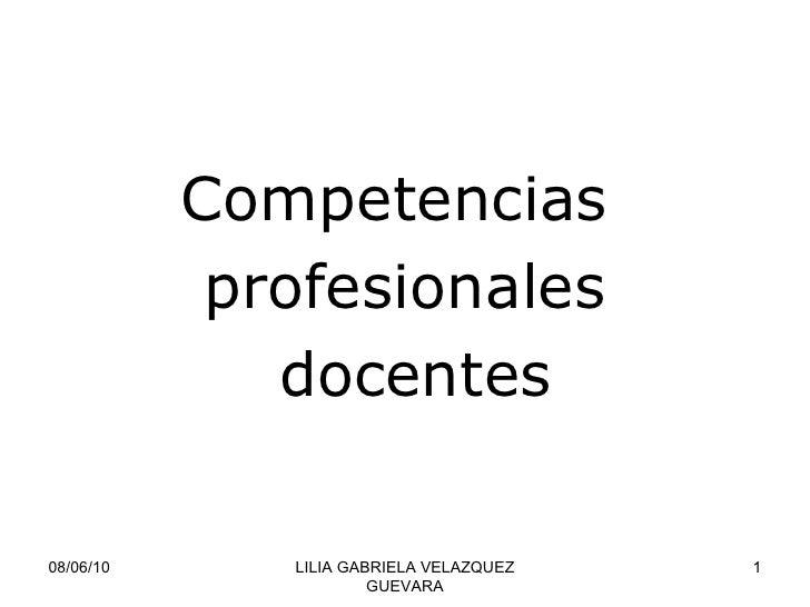 Competencias  profesionales docentes 08/06/10 LILIA GABRIELA VELAZQUEZ GUEVARA
