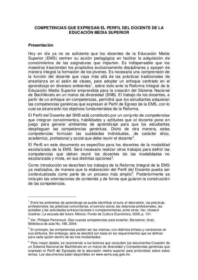 COMPETENCIAS QUE EXPRESAN EL PERFIL DEL DOCENTE DE LA EDUCACIÓN MEDIA SUPERIOR Presentación Hoy en día ya no es suficiente...