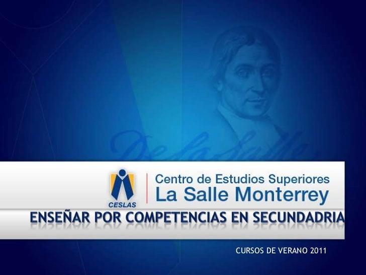Enseñar por competencias en secundadria<br />CURSOS DE VERANO 2011<br />