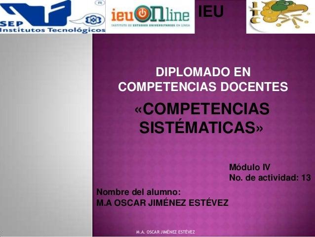 IEU        DIPLOMADO EN    COMPETENCIAS DOCENTES       «COMPETENCIAS        SISTÉMATICAS»                                 ...