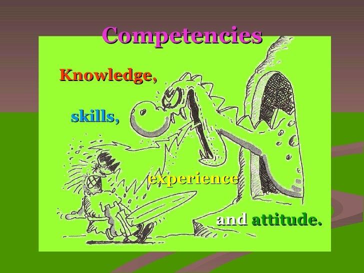 Competencies <ul><li>Knowledge, </li></ul><ul><li>  skills,   </li></ul><ul><li>  </li></ul><ul><li>  experience </li></ul...