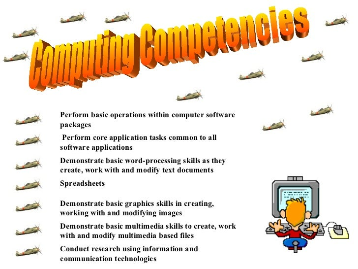 Computing Competencies Conduct research using information and communication technologies Demonstrate basic multimedia skil...