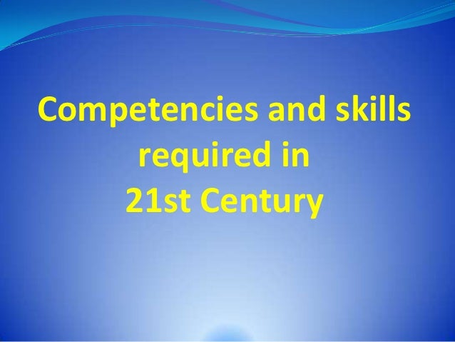 Competencies and skills     required in    21st Century