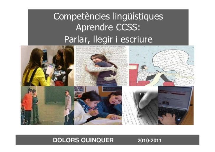 Competències lingüístiques     Aprendre CCSS:  Parlar, llegir i escriureDOLORS QUINQUER     2010-2011