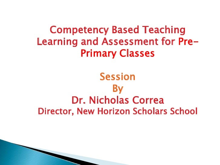Competency Based TeachingLearning and Assessment for Pre-         Primary Classes             Session               By    ...