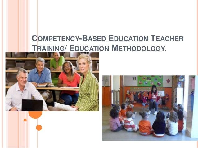 COMPETENCY-BASED EDUCATION TEACHERTRAINING/ EDUCATION METHODOLOGY.