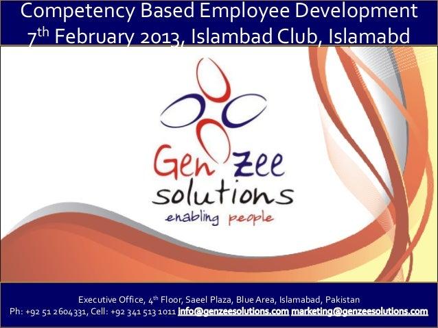 Competency Based Employee Development   7th February 2013, Islambad Club, Islamabd                Executive Office, 4th Fl...