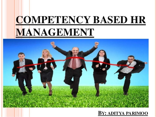 COMPETENCY BASED HRMANAGEMENTBY: ADITYA PARIMOO