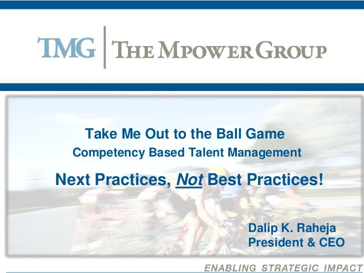 Take Me Out to the Ball Game  Competency Based Talent ManagementNext Practices, Not Best Practices!                       ...