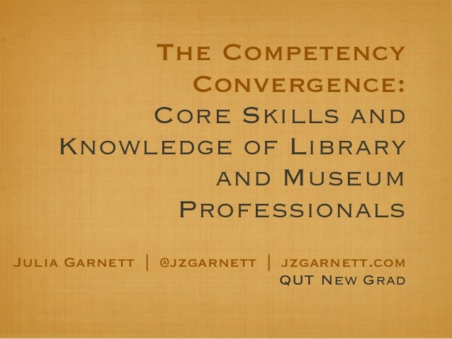 The Competency           Convergence:         Core Skills and    Knowledge of Library            and Museum          Profe...