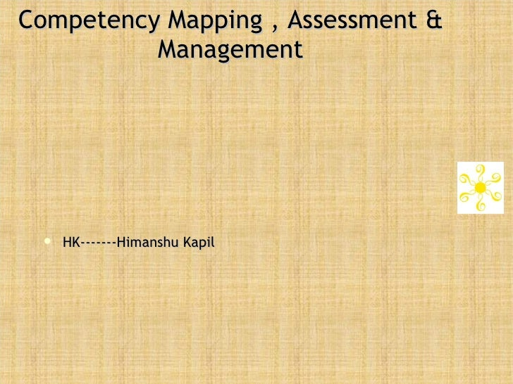 Competency Mapping , Assessment & Management <ul><li>HK-------Himanshu Kapil </li></ul>