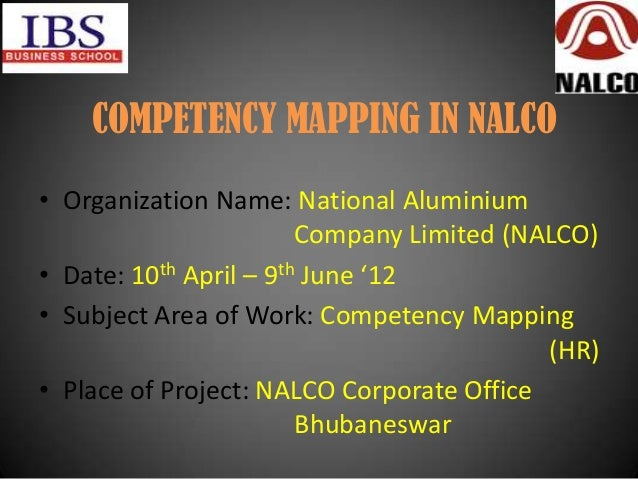 COMPETENCY MAPPING IN NALCO• Organization Name: National Aluminium                        Company Limited (NALCO)• Date: 1...