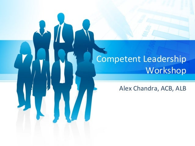 Competent Leadership Workshop Alex Chandra, ACB, ALB