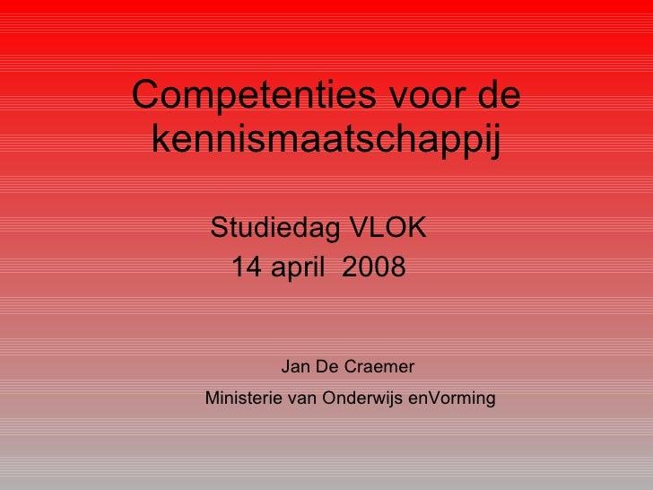 Competenties voor de kennismaatschappij Studiedag VLOK 14 april  2008 Jan De Craemer  Ministerie van Onderwijs enVorming