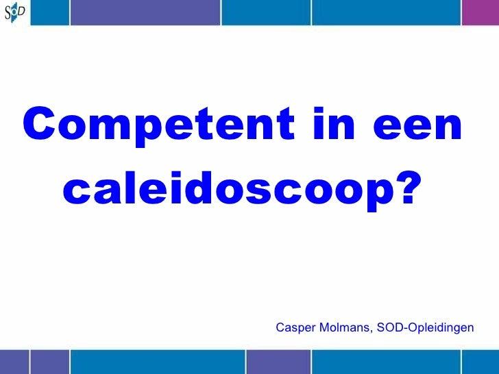 Competent in een caleidoscoop? Casper Molmans, SOD-Opleidingen