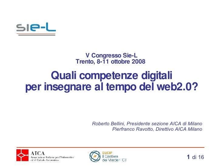 V Congresso Sie-L Trento, 8-11 ottobre 2008    Quali competenze digitali per insegnare al tempo del web2.0? Roberto Bellin...