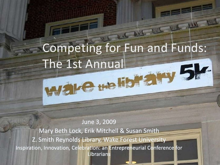 Competingfor Fun and Funds: The 1st Annual<br />June 3, 2009<br />Mary Beth Lock, Erik Mitchell & Susan Smith<br />Z. Smit...