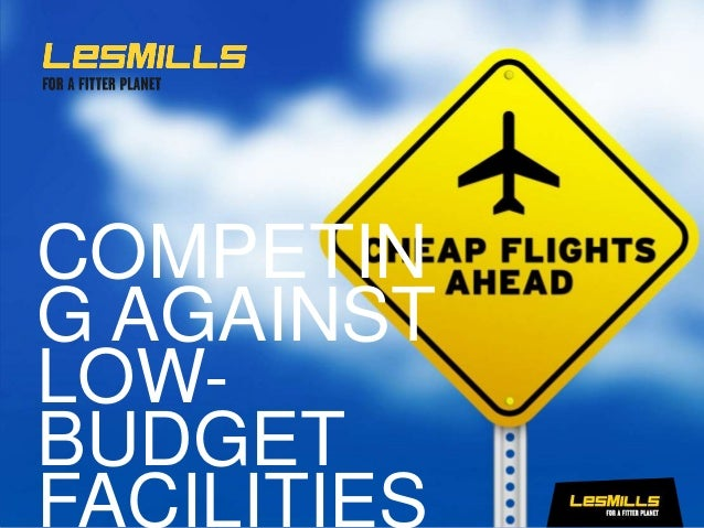 COMPETIN G AGAINST LOW- BUDGET FACILITIES