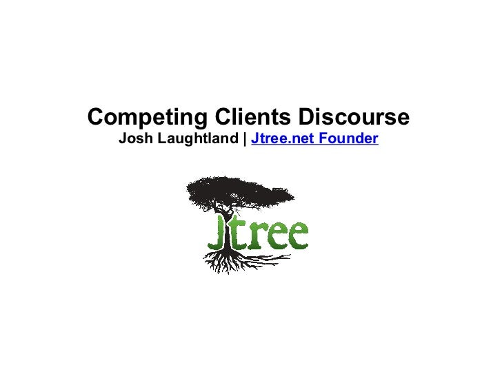 Competing Clients Discourse Josh Laughtland |  Jtree.net Founder