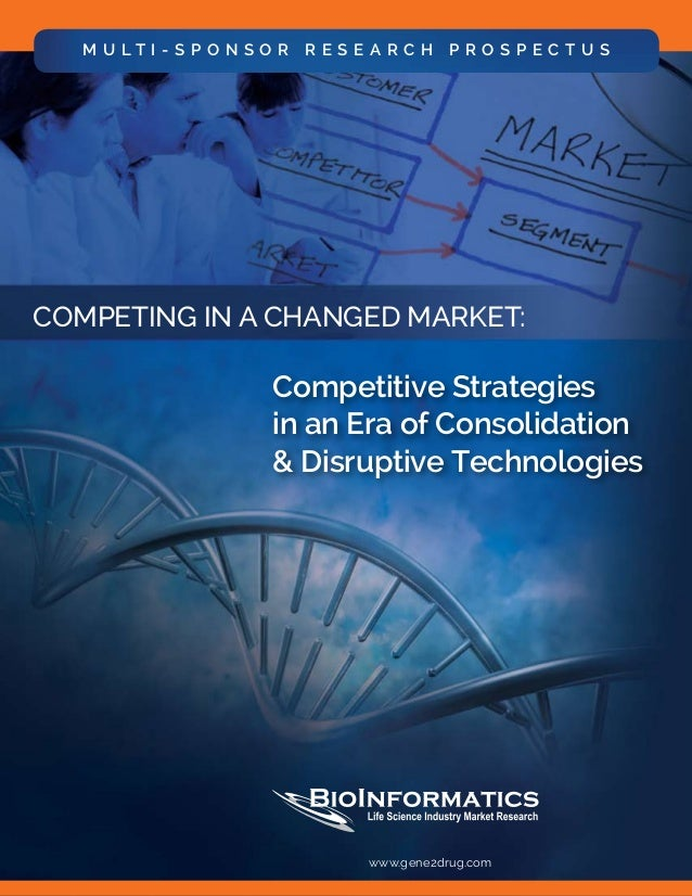 www.gene2drug.com	 1 Competing in a Changed Market: Competitive Strategies in an Era of Consolidation & Disruptive Technol...