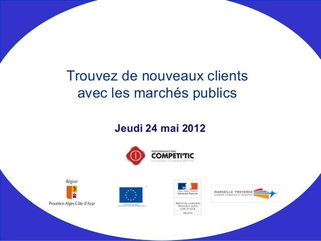 Jeudi 24 mai 2012 Trouvez de nouveaux clients avec les marchés publics