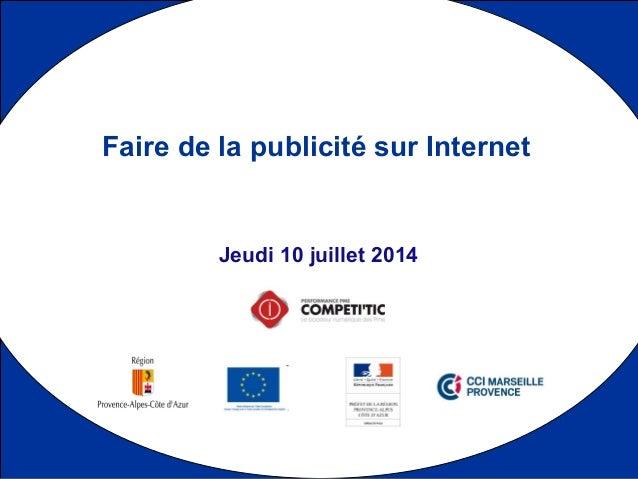 1 Jeudi 10 juillet 2014 Faire de la publicité sur Internet