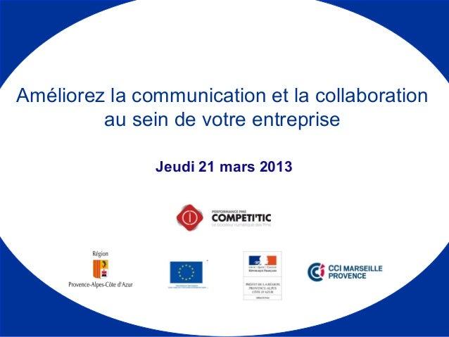 Jeudi 21 mars 2013 Améliorez la communication et la collaboration au sein de votre entreprise