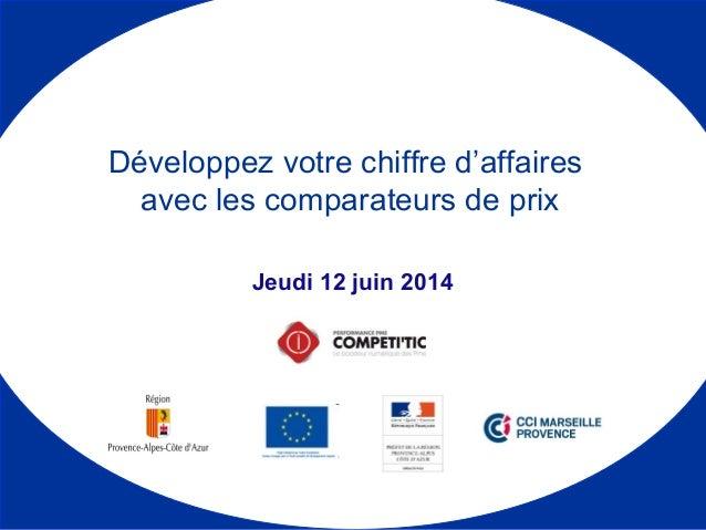 Jeudi 12 juin 2014 Développez votre chiffre d'affaires avec les comparateurs de prix