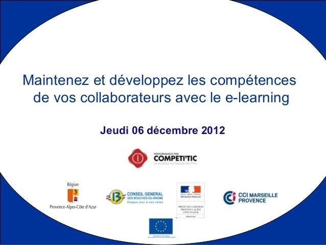 Maintenez et développez les compétences de vos collaborateurs avec le e-learning           Jeudi 06 décembre 2012