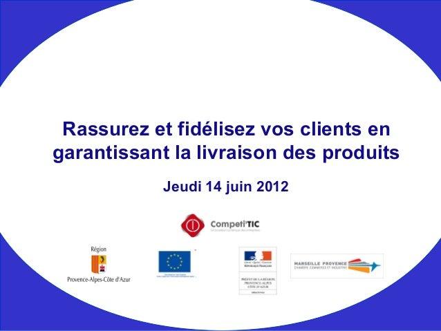 Jeudi 14 juin 2012 Rassurez et fidélisez vos clients en garantissant la livraison des produits