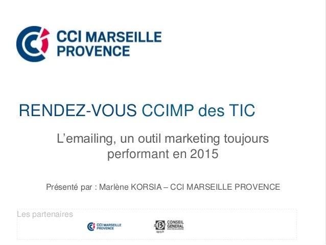 L'emailing, un outil marketing toujours performant en 2015 Présenté par : Marlène KORSIA – CCI MARSEILLE PROVENCE RENDEZ-V...