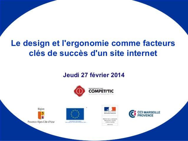 Jeudi 27 février 2014 Le design et l'ergonomie comme facteurs clés de succès d'un site internet