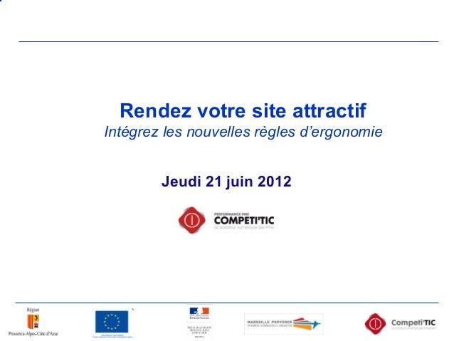 Jeudi 21 juin 2012 Rendez votre site attractif Intégrez les nouvelles règles d'ergonomie