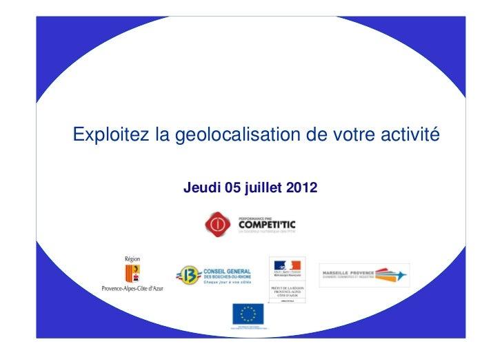 Exploitez la geolocalisation de votre activité             Jeudi 05 juillet 2012